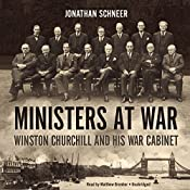Ministers at War: Winston Churchill and His War Cabinet | [Jonathan Schneer]