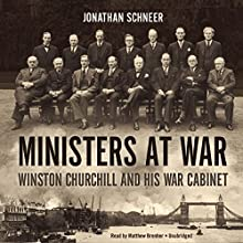Ministers at War: Winston Churchill and His War Cabinet (       UNABRIDGED) by Jonathan Schneer Narrated by Matthew Brenher