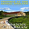 Trouble at the Animal Shelter Audiobook by Dianne Harman Narrated by Erin deWard