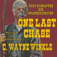 One Last Chase: They Kidnapped His Granddaughter | Livre audio Auteur(s) : C. Wayne Winkle Narrateur(s) : William Dupuy