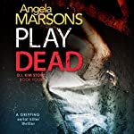 Play Dead: Detective Kim Stone Crime Thriller, Book 4 | Angela Marsons