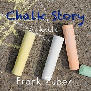 Chalk Story: A Short Story | [Frank Zubek]
