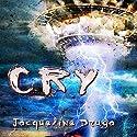 Cry Audiobook by Jacqueline Druga Narrated by Gene Joseph Blake