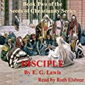 Disciple: The Seeds of Christianity, Book 2 (       UNABRIDGED) by E. G. Lewis Narrated by Ruth Elsbree