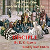 Disciple: The Seeds of Christianity, Book 2 | [E. G. Lewis]