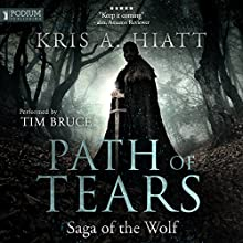 Path of Tears: Saga of the Wolf, Book 2 Audiobook by Kris A. Hiatt Narrated by Tim Bruce