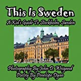 Penelope Dyan This Is Sweden---A Kid's Guide To Stockholm, Swedem