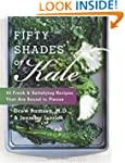 Fifty Shades Of Kale: Fifty Fresh and...