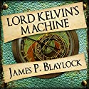 Lord Kelvin's Machine: Narbondo, Book 3 (       UNABRIDGED) by James P Blaylock Narrated by Nigel Carrington