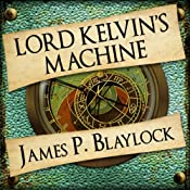 Lord Kelvin's Machine: Narbondo, Book 3 | [James P Blaylock]