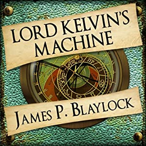Lord Kelvin's Machine: The Adventures of Langdon St Ives, Book 2 | [James P Blaylock]