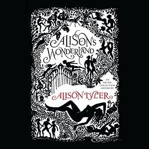 Alison's Wonderland | [Alison Tyler (editor), Shanna Germain, Rachel Kramer Bussel, N. T. Morley, T. C. Calligari, Sommer Marsden, Portia Da Costa, Tsaurah Litzsky]