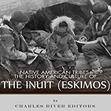 Native American Tribes: The History and Culture of the Inuit (Eskimos) (       UNABRIDGED) by Charles River Editors Narrated by Bob Barton