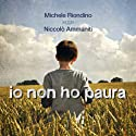 Io non ho paura (       UNABRIDGED) by Niccolò Ammaniti Narrated by Michele Riondino