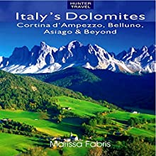 Italy's Dolomites - Cortina d'Ampezzo, Belluno, Asiago & Beyond: Travel Adventures (       UNABRIDGED) by Marissa Fabris Narrated by David L. Stanley