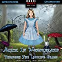 Alice In Wonderland & Through the Looking Glass (       UNABRIDGED) by Lewis Carroll Narrated by Ben Lawson