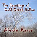 The Hauntings of Cold Creek Hollow (       UNABRIDGED) by Alexie Aaron Narrated by Emily Beresford
