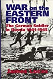 War on the Eastern Front: The German Soldier in Russia 1941-1945 (1853670707) by Lucas, James Sidney