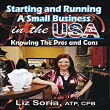 Starting and Running a Small Business in the USA: Pros and Cons Audiobook by Liz Soria CPB ATP Narrated by Angela Whitten