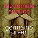 The Female Eunuch (       UNABRIDGED) by Germaine Greer Narrated by Germaine Greer