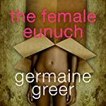 The Female Eunuch | Germaine Greer