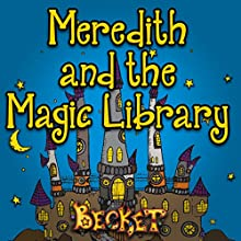 Meredith and the Magic Library (       UNABRIDGED) by Becket Narrated by Katherine Kellgren