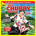 King Thong Performance by Roy Chubby Brown