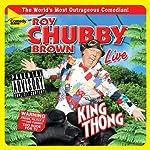 King Thong | Roy Chubby Brown
