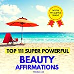 Top 111 Super Powerful Beauty Affirmations | Thomas Lee