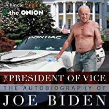 The President of Vice: The Autobiography of Joe Biden Audiobook by  The Onion Narrated by Joe Barrett