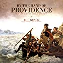 By the Hand of Providence: How Faith Shaped the American Revolution (       UNABRIDGED) by Rod Gragg Narrated by Robertson Dean