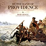 By the Hand of Providence: How Faith Shaped the American Revolution | Rod Gragg