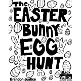The Easter bunny Egg hunt - Children's Easter game book - Black & White (Black and White Picture Books)by Brandon Justice