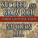 Succeed and Grow Rich Through Persuasion (       UNABRIDGED) by Napoleon Hill, Samuel A. Cypert (Editor) Narrated by Erik Synnestvedt