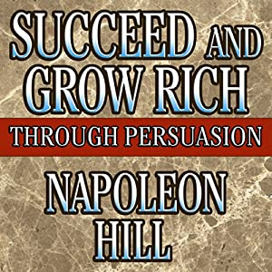 Succeed and Grow Rich Through Persuasion Audiobook