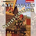 Masters of Disaster (       UNABRIDGED) by Gary Paulsen Narrated by Nick Podehl