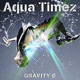 GRAVITY 0♪Aqua Timez