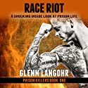 Race Riot: Prison Killers, Book 1 Audiobook by Glenn Langohr Narrated by Lucas D. Smith