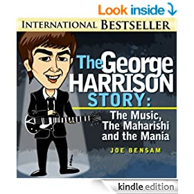 The George Harrison Story: The Music, The Maharashi and the Mania (Beatlemania Book 2)