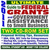 2011 Ultimate Guide to Federal Grants and Government Benefits: ARRA Stimulus Act, Grant Writing, Proposal Writing, Applications, Forms - Individuals, Non-Profits, Business (Two CD-ROM Set)