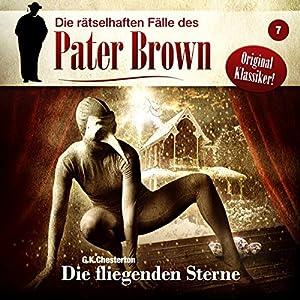 Die fliegenden Sterne (Die rätselhaften Fälle des Pater Brown 7) Hörspiel