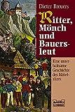 Ritter, Mönch und Bauersleut: Eine unterhaltsame Geschichte des Mittelalters