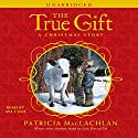 The True Gift: A Christmas Story (       UNABRIDGED) by Patricia MacLachlan Narrated by Aya Cash