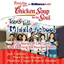 Chicken Soup for the Soul: Teens Talk Middle School: 101 Stories of Life, Love, and Learning for Younger Teens (       UNABRIDGED) by Jack Canfield, Mark Victor Hansen, Madeline Clapps, Valerie Howlett Narrated by Ellen Grafton, Tom Parks