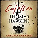 The Last Confession of Thomas Hawkins Audiobook by Antonia Hodgson Narrated by Joseph Kloska