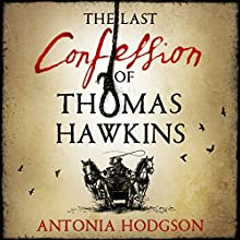 The Last Confession of Thomas Hawkins (       UNABRIDGED) by Antonia Hodgson Narrated by Joseph Kloska
