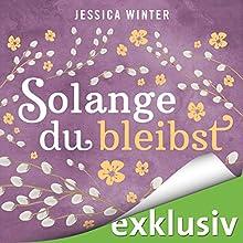 Solange du bleibst (Julia & Jeremy 2) Hörbuch von Jessica Winter Gesprochen von: Marie Bierstedt, Elmar Börger