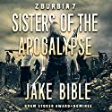 Z-Burbia 7: Sisters of the Apocalypse Audiobook by Jake Bible Narrated by Angel Clark