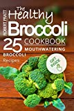 The Healthy Broccoli Cookbook  25 Mouthwatering Broccoli Recipes (Superfoods for Best Health 2)