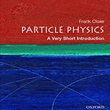 Particle Physics: A Very Short Introduction Audiobook by Frank Close Narrated by Dennis Holland